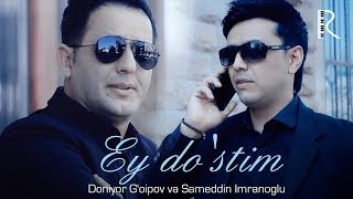 Doniyor G'oipov & Sameddin İmranoglu - Ey do'stim